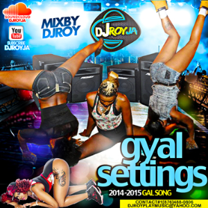 dj roy gyal settings 2014-2015 gal song mixtape
