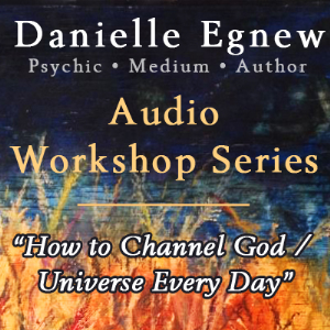 danielle egnew - how to channel god / universe every day