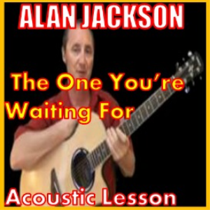 learn to play the one you'r e waiting on by alan jackson