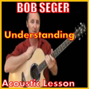 Learn to play Understanding by Bob Seger   Movies and Videos   Educational