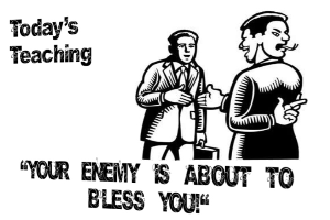 your enemy is about to bless you
