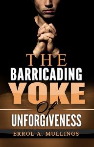 The Barricading Yoke Of Unforgiveness, by Errol A. Mullings | eBooks | Religion and Spirituality