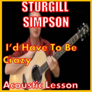 learn to play i'd have to be crazy by sturgill simpson