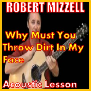learn to play must you throw dirt in my face by robert mizzell