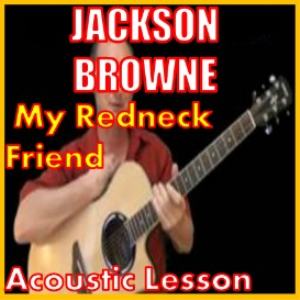 learn to play my redneck friend by jackson browne