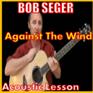 learn to play against the wind by bob seger