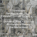 Peter Tchaikovsky The Nutcracker - Extended Concert Suite - Orchestra of the Amsterdam Philharmonic Society - Gianfranco Rivoli | Music | Classical