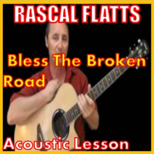 Learn to play Bless The Broken Road by Rascal Flatts | Movies and Videos | Educational