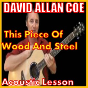 Learn to play This Piece Of Wood And Steel by David Allan Coe | Movies and Videos | Educational