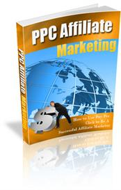 PPC Affiliate Marketing -How to Use Pay Per Click to Be A Successful A | eBooks | Business and Money