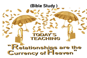 relationships are the currency of heaven (bible study)