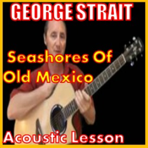 learn to play seashores of old mexico by george strait