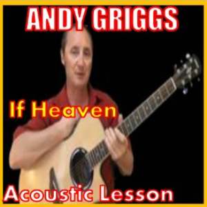 Learn to play If Heaven by Andy Griggs | Movies and Videos | Educational