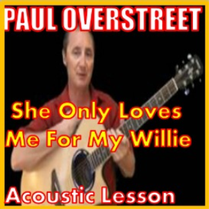 Learn to play She Only Loves Me For My Willie By Paul Overstreet | Movies and Videos | Educational