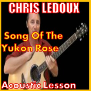 learn to play song of the yukon rose by chris ledoux