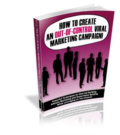 how to create an out-of-control viral marketing campaign