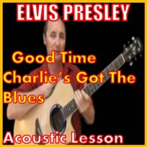 learn to play good time charlie's got the blues by elvis presley