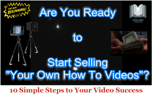 "how to start selling ""how to videos"" eguide"