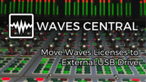VIDEO - Move Waves Licenses to External USB Drive with Waves Central | Movies and Videos | Educational