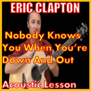 Learn to play Nobody Knows You When You're Down And Out by Eric Clapton   Movies and Videos   Educational