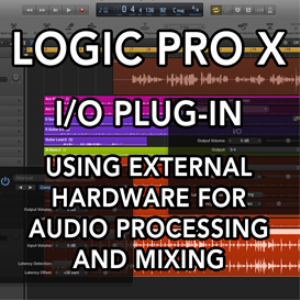 logic pro x - i/o plug-in - using external hardware for audio processing and mixing (video tutorial)