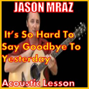 Learn to play It's So Hard To Say Goodbye To Yesterday by Jason Mraz | Movies and Videos | Educational