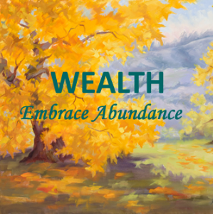 wealth: embrace abundance