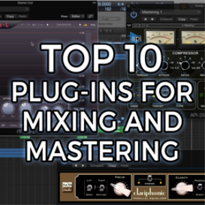 top ten plug-ins for mixing and mastering (video)