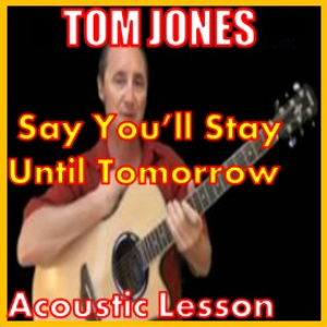 learn to play say you'll stay until tomorrow by tom jones