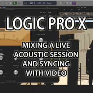session content - logic pro x - mixing a live acoustic session with video