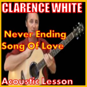 Learn to play Never Ending Song Of Love by Clarence White | Movies and Videos | Educational