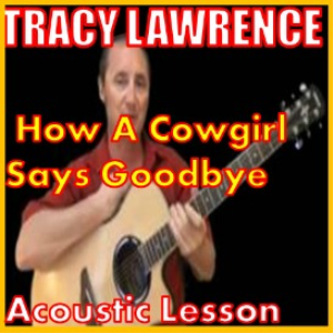 learn to play how a cowgirl says goodbye by tracy lawrence