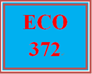 eco 372 week 5 learning team evaluation