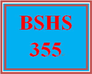 BSHS 355 Entire Course | eBooks | Education
