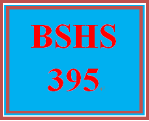 BSHS 395 Entire Course | eBooks | Education