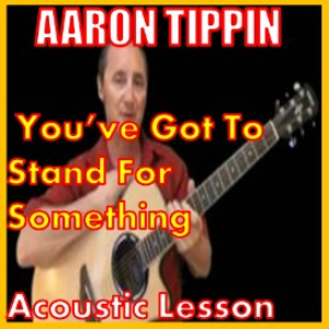 learn to play you've got to stand for something by aaron tippin