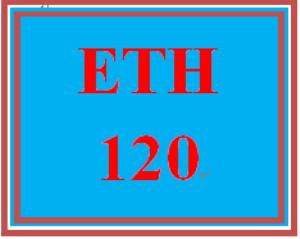 ETH 120 Entire Course | eBooks | Education