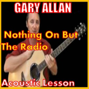 Learn to play Nothing On But The Radio by Gary Allan | Movies and Videos | Educational