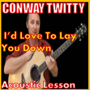 Learn to play I'd Love To Lay You Down by Conway Twitty | Movies and Videos | Educational