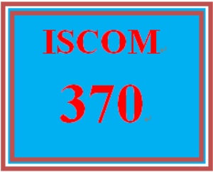 ISCOM 370 Entire Course | eBooks | Education