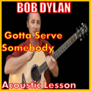 learn to play gotta serve somebody by bob dylan
