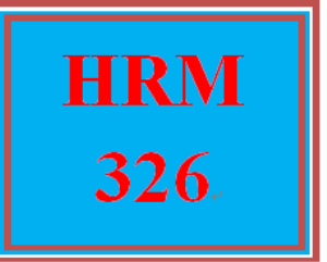 HRM 326 Entire Course | eBooks | Education