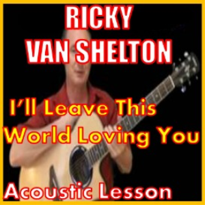Learn to play I'll Leave This World Loving You by Ricky Van Shelton | Movies and Videos | Educational