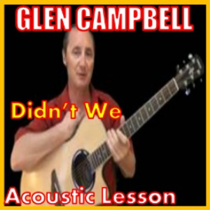 Learn to play Didn't We by Glen Campbell | Movies and Videos | Educational
