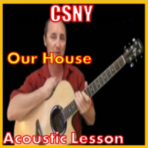 Learn to play Our House by CSNY | Movies and Videos | Educational