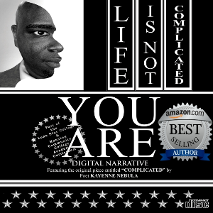 life is not complicated, you are;  digital narrative (lone star download only)