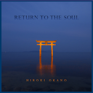Hiroki Okano - Return To The Soul | Music | New Age