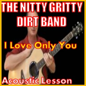 learn to play i love only you by the nitty gritty dirt band