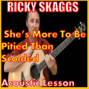 Learn to play She's More To Be Pitied Than Scolded by  Ricky Skaggs   Movies and Videos   Educational