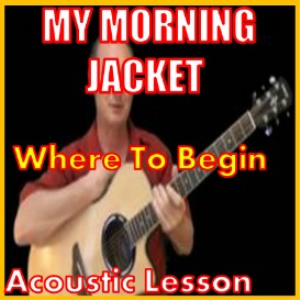 learn to play where to begin by my morning jacket